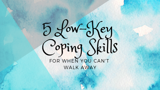 5 Low-Key Coping Skills For When You Can't Walk Away