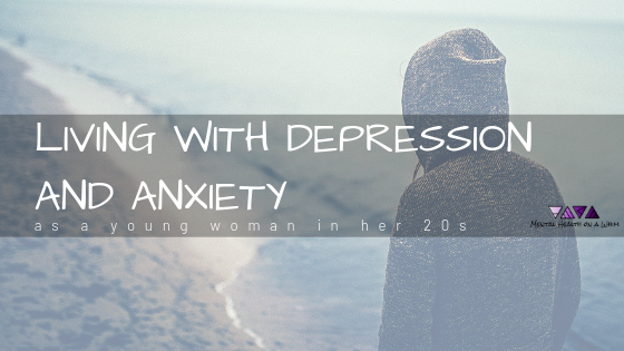 Living With Depression and Anxiety as a Young Woman in Her 20s